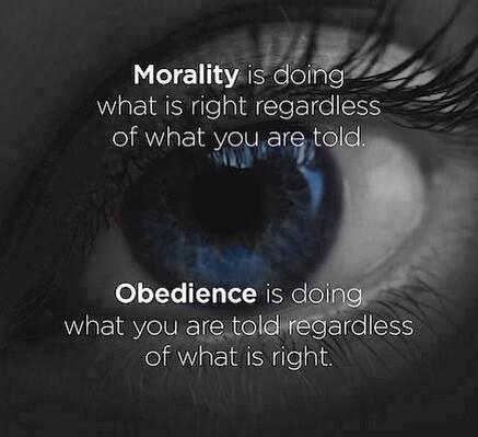 Morality is doing what is right regardless of what you are told. Obedience is doing what you are told regardless of what is right.